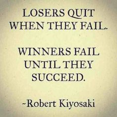 Losers quit when they fail, Winners fail until they succeed. Robert Kiyosaki, Pop Singers, Thought Provoking, Fails, Tattoo Quotes, Success, Thoughts, Motivation, Entrepreneurship