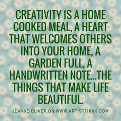 Artist Jeanne Oliver does a wonderful job of reminding us that creativity isn't just in an artist practice, it can be in everything we do!
