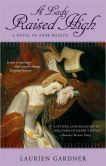 A Lady Raised High: A Novel of Anne Boleyn
