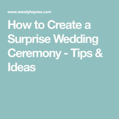 How to Create a Surprise Wedding Ceremony - Tips & Ideas