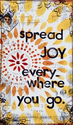Spread joy, peace, love and light. Joy begets joy and bliss go hand in hand. Love And Light, Peace And Love, My Love, Encouragement, Choose Joy, Joy And Happiness, Happiness Quotes, Thats The Way, Lewis Carroll