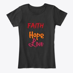 Discover Faith Hope Love T-Shirt from Rabah ministry store, a custom product made just for you by Teespring. - Faith Hope Love products is inspired to the Faith Hope Love, Love T Shirt, Women Wear, Just For You, Christian, T Shirts For Women, Tees, Womens Fashion, How To Wear