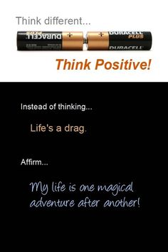 *Think Different....Think Positive...Instead Of Thinking...Life's A Drag...Affirm...My Life Is One Magical Adventure After Another!