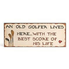 "NEW! An Old Golfer Sign - A great gift for the man who knows how lucky he is! Painted MDF sign has hook for hanging, making it ideal for the porch, garden shed or cottage. (16""L x 6-1/4""H x 3/4""W)"