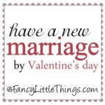 Have a New Marriage by Valentine's Day...a new post each Tuesday!