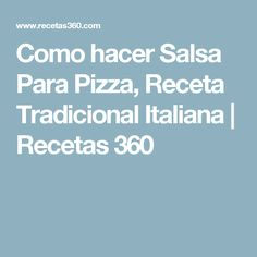 Como hacer Salsa Para Pizza, Receta Tradicional Italiana   Recetas 360