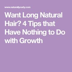 Want Long Natural Hair? 4 Tips that Have Nothing to Do with Growth