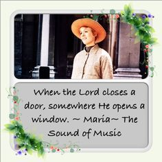 """The Sound of Music- quoted from """"Sister Margaretta"""" in the musical :)"""