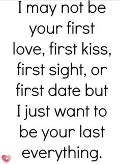 I just want to be your last everything♥
