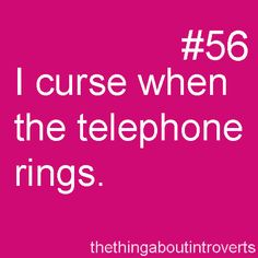 Thing About Introverts #56: I curse when the telephone rings.