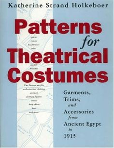 Patterns for Theatrical Costumes: Garments, Trims, and Accessories from Ancient Egypt to 1915: Amazon.fr: Katherine Strand Holkeboer: Livres anglais et étrangers
