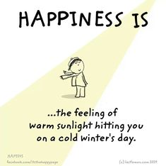 Happiness is the feeling of warm sunlight hitting you on a cold winter's day. Happiness is the feeling of warm sunlight hitting you on a cold winter's day. My Heart Quotes, Happy Quotes, Life Quotes, Cold Quotes, Winter Quotes, What Makes You Happy, Are You Happy, Validation Quotes, Walking Quotes