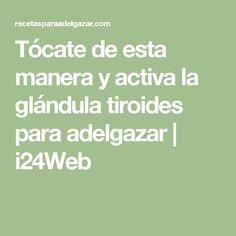 Tócate de esta manera y activa la glándula tiroides para adelgazar | i24Web
