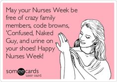 Free and Funny Nurses Week Ecard: May your Nurses Week be free of crazy family members, code browns, 'Confused, Naked Guy, and urine on your shoes! Create and send your own custom Nurses Week ecard. Nurses Week Memes, Nursing Memes, Nurses Week Ideas, Nursing Tips, Funny Nursing, All Nurses, Happy Nurses Week, Happy Week, Valentines Day Memes