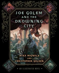 Joe Golem & The Drowning City, by Mike Mignola and Christopher Golden ~ A fun and quick read, similar in feel to Hellboy for a reason.