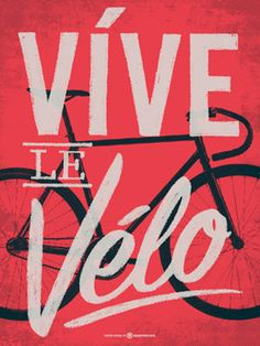 Vive le Velo artprint designed by Bobby Dixon. Cycling Quotes, Cycling Art, Bike Quotes, Cycling Motivation, Cycling Jerseys, Bike Illustration, Bike Poster, Vintage Cycles, Bicycle Race