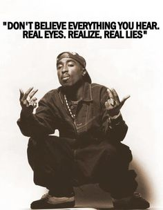 Real Eyes Lies True Quotes, Great Quotes, Inspirational Quotes, Thug Life Quotes, 90s Quotes, Deep Quotes, Gangsta Quotes, Swag Quotes, Rapper Quotes