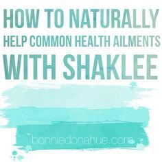 How to Naturally Help Common Health Ailments with Shaklee (#1 Natural Nutrition Company) | Bonnie Donahue