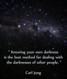 """Knowing your own darkness is the best method for dealing with the darknesses of other people."" Carl Jung. Psychology quotes"