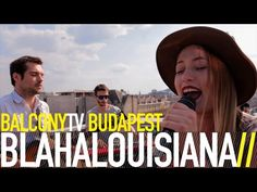 BLAHALOUISIANA · the favorite of thousands of musically conscious fans in Hungary · Videos · BalconyTV
