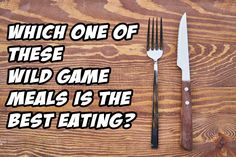 Cast Your Vote for the Best Wild Game Meal in This Fun Hunting Quiz: Which One of These Savory Wild Game Dishes is The Best Eating?