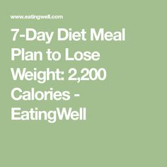 7-Day Diet Meal Plan to Lose Weight: 2,200 Calories - EatingWell