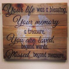 Your life was a blessing, your memory a treasure. You are loved beyond words, missed beyond measure. Memorial Sign Angel Wings Handmade Stained Wooden Sign on Etsy Phrase Cute, Pomes, Do It Yourself Fashion, After Life, Papi, All Family, Missing Family, Missing Dad, Pallet Signs