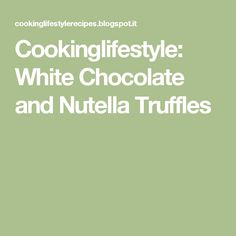 Cookinglifestyle: White Chocolate and Nutella Truffles