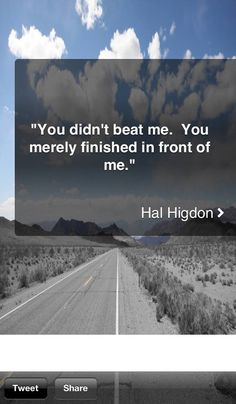 You+didn't+beat+me.+You+merely+finished+in+front+of+me.+–+Hal+Higdon