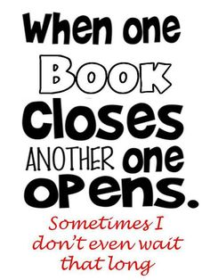 One book closes; another one opens Book Memes, Book Quotes, Book Sayings, Bookworm Quotes, Humor Quotes, I Love Books, Books To Read, Ernst Hemingway, Reading Quotes