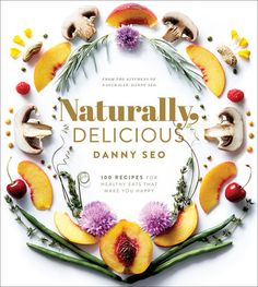 Naturally, Delicious by Danny Seo   PenguinRandomHouse.com Amazing book I had…