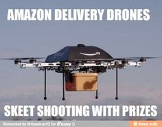 Amazon Drones/skeet shooting