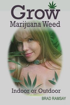 Grow #Marijuana #Weed Indoor or Outdoor is a comprehensive book of growing #CANNABIS. A complete reference guide of growing Marijuana.  From the HISTORY OF POT and  #MEDICALMARAJUANA benefits, to how to control MARIJUANA INFESTATIONS to even buying #CANABIS SEEDS.   #autoflowering #medicalcannabis #medicalmarijuana #growingmarijuana #sandspublishing