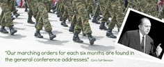 """""""Our marching orders for each six months are found in the general conference addresses."""" -Ezra Taft Benson"""