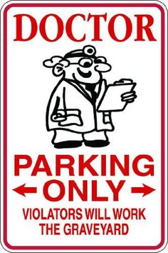 9x12 Aluminum doctor graveyard novelty parking sign for indoors or outdoors by Beach Graphic Pros. $18.99. This is a .040 aluminum sign with vinyl graphics applied. We have several sizes avail in aluminum and less expensive plastic check out or store for other options. Can be used outside or inside. Corners are rounded.