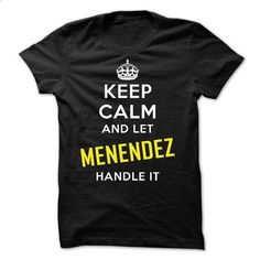 KEEP CALM AND LET MENENDEZ HANDLE IT! NEW - cheap t shirts #t shirts online #t shirt companies