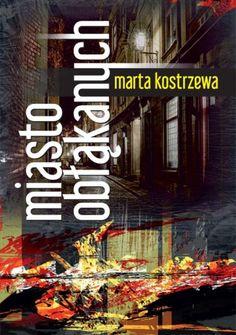 Marta Kostrzewa: Miasto obłąkanych http://lubimyczytac.pl/ksiazka/194061/miasto-oblakanych