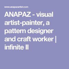 ANAPAZ - visual artist-painter, a pattern designer and craft worker | infinite II