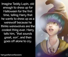 Imagine Teddy Lupin, old enough to dress up for Halloween for the first time, telling Harry that he wants to dress up as a werewolf because he thinks werewolves are the coolest thing ever. Harry tells. Harry Potter Severus, Harry Potter Fan Art, Harry Potter Universal, Harry Potter Fandom, Hermione, Teddy Lupin, Harry Potter Next Generation, Severus Rogue, Yer A Wizard Harry