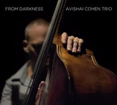Avishai Cohen Trio - 'From Darkness' (2015)