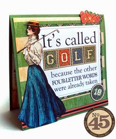 Good Ol' Sport card - Nichola Battilana Did you know GOLF stands for - Gentlemen Only Ladies Forbidden? Well, thats what my Son says anyway ;)