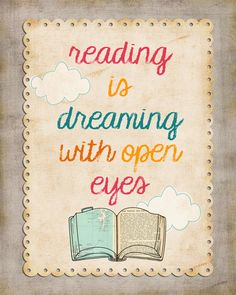 "Free printable! ""Reading is dreaming with open eyes."""