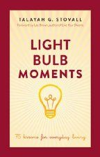 Light Bulb Moments: 75 Lessons for Everyday Living by Talayah Stovall [Hay House].