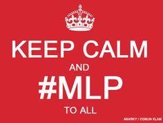 kEEP CALM AND #MLP TO ALL