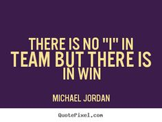 """There is no """"i"""" in team but there is in win Michael Jordan best motivational quote"""