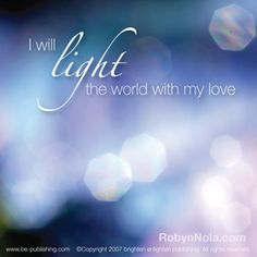 I will light the world with my love! #affirmations