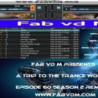 Fab vd M Presents A Trip To The Trance World Episode 60 Season 2 Remixed van Fab vd M op SoundCloud