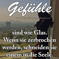 Gefühle sind wie Glas... Love Hurts, My Sunshine, Quotations, Sad, Humor, Feelings, Sayings, Life, Pictures