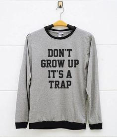 Don't Grow Up It's A Trap Shirts. Cool Shirts gift present  women t shirt  teen tshirts  ladies shirt  lady shirts gifts for friends  gift for women  men gifts  girls streetwear  girls hipster  humor quote  women gifts  gifts for her
