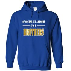 Of Course I'm Awesome I'm a BROTHERS T-Shirts, Hoodies. ADD TO CART ==► Funny Tee Shirts